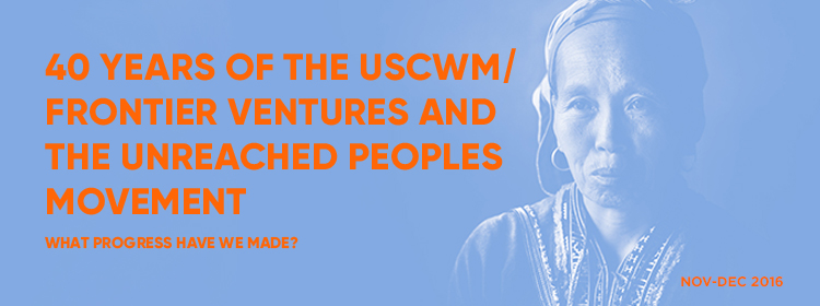40 Years of the USCWM/Frontier Ventures and the Unreached Peoples Movement